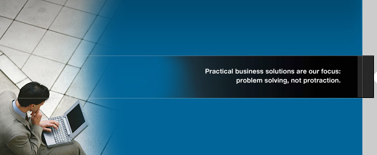 Practical business solutions are our focus: problem solving, not protraction.